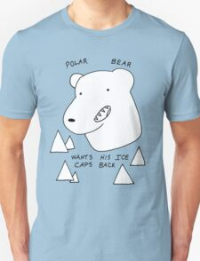 Polar Bear wants his Ice caps back Unisex T-Shirt