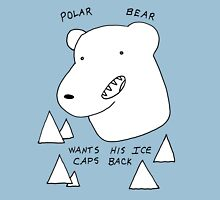 Polar Bear wants his Ice caps back Unisex T-Shirt