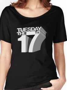 Tuesday the 17th Women's Relaxed Fit T-Shirt