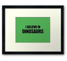 I Believe In Dinosaurs Framed Print