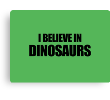I Believe In Dinosaurs Canvas Print