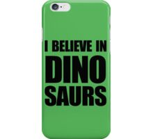 I Believe In Dinosaurs iPhone Case/Skin