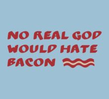 No REAL God Would Hate BACON! T-Shirt