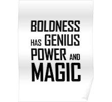 Boldness has Genius, Power and Magic (Goethe) Poster
