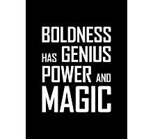 Boldness has Genius, Power and Magic (Goethe) white version Photographic Print