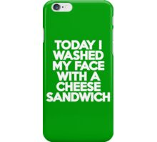 Today I washed my face with a cheese sandwich iPhone Case/Skin