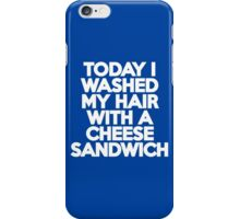 Today I washed my hair with a cheese sandwich iPhone Case/Skin
