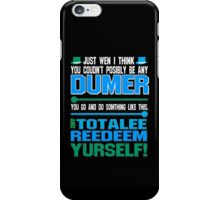 Just wen i think you coundn't posible be any dumber you go and do somthing like this and totalee reedeem yurself Funny Geek Nerd iPhone Case/Skin
