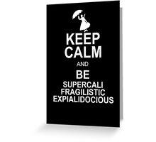 Keep Calm and Be SUPERCALIFRAGILISTICEXPIALIDOCIOUS Funny Geek Nerd Greeting Card