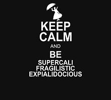 Keep Calm and Be SUPERCALIFRAGILISTICEXPIALIDOCIOUS Funny Geek Nerd Unisex T-Shirt