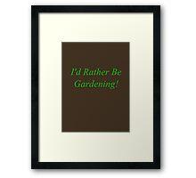I'd Rather Be Gardening - Dirt Brown Framed Print