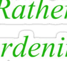 I'd Rather Be Gardening - Dirt Brown Sticker