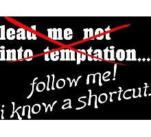 Lead me not into temptation follow me I know a shortcut Funny Geek Nerd Photographic Print
