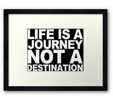Life ia a journey not a destination Funny Geek Nerd Framed Print