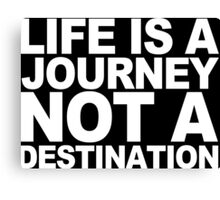 Life ia a journey not a destination Funny Geek Nerd Canvas Print