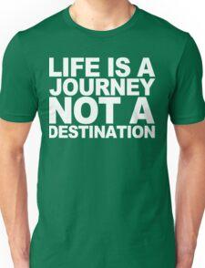Life ia a journey not a destination Funny Geek Nerd Unisex T-Shirt