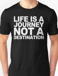 Life ia a journey not a destination Funny Geek Nerd T-Shirt