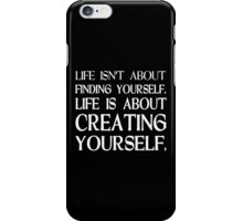 Life isn't about finding yourself life is about creating yourself Funny Geek Nerd iPhone Case/Skin