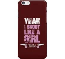 Yeah I Shoot Like A Girl Want A Lesson  iPhone Case/Skin