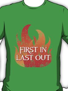 FIRST IN LAST OUT with fire T-Shirt