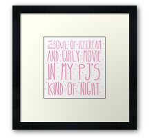 It's a bowl of icecream and girly movie in my Pj's kind of night Framed Print