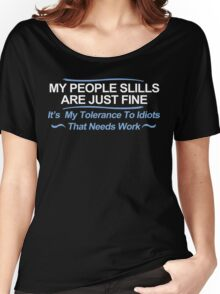 My People Skills Are Fine Its My Tolerance To Idiots That Needs Work Funny Geek Nerd Women's Relaxed Fit T-Shirt