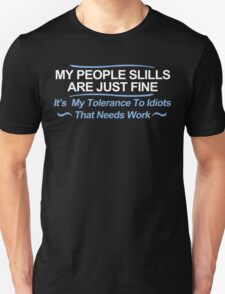 My People Skills Are Fine Its My Tolerance To Idiots That Needs Work Funny Geek Nerd T-Shirt
