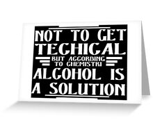 Not to get technical but according to ahemistry alcohol Is a solution Funny Geek Nerd Greeting Card