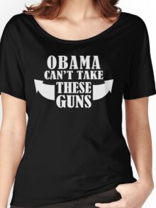 Obama Can't Take These Guns Funny Geek Nerd Women's Relaxed Fit T-Shirt