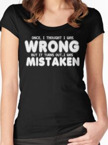 Once i thought i as wrong but it turns outI was mistaken Funny Geek Nerd Women's Fitted Scoop T-Shirt