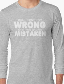 Once i thought i as wrong but it turns outI was mistaken Funny Geek Nerd Long Sleeve T-Shirt