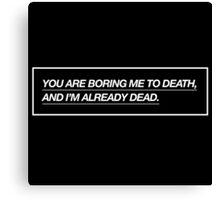 """BORING ME TO DEATH"" DESIGN Canvas Print"