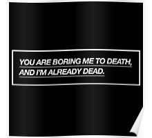"""""""BORING ME TO DEATH"""" DESIGN Poster"""