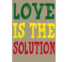LOVE IS THE SOLUTION Photographic Print