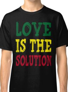 LOVE IS THE SOLUTION Classic T-Shirt