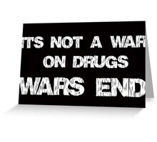 It's Not A War On Drugs, Wars End Greeting Card
