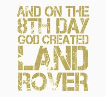 And On The 8th Day God Created Land Rover Unisex T-Shirt