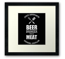 JUST ANOTHER BEER DRINKER WITH A MEAT RUBBING PROBLEM Framed Print