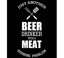 JUST ANOTHER BEER DRINKER WITH A MEAT RUBBING PROBLEM Photographic Print