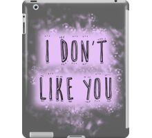 I don't like you iPad Case/Skin