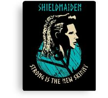 Shieldmaiden - Strong is the new skinny Canvas Print