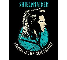 Shieldmaiden - Strong is the new skinny Photographic Print