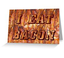 I Eat Bacon Greeting Card