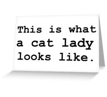 This is what a cat lady looks like. Greeting Card