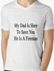 My Dad Is Here To Save You He's A Fireman  Mens V-Neck T-Shirt