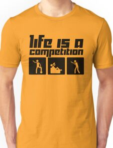Life is a Competition Unisex T-Shirt