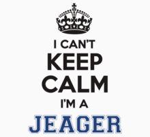 I cant keep calm Im a JEAGER by icanting