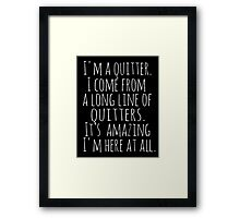 I'm a quitter.  I come from a long line of quitters.  It's amazing I'm here at all. - black books Framed Print