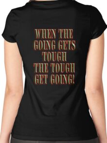 Get Tough! When the going gets tough, the tough get going! On BLACK Women's Fitted Scoop T-Shirt