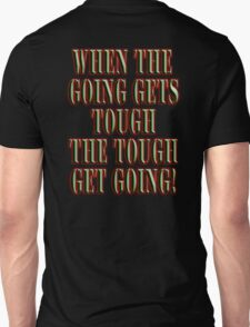 Get Tough! When the going gets tough, the tough get going! On BLACK T-Shirt